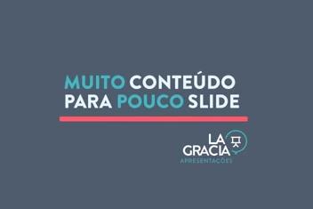 MUITO CONTEÚDO POUCO SLIDE